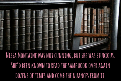 Nissa Montaine was not cunning, but she was studious. She'd been known to read the same book over ag