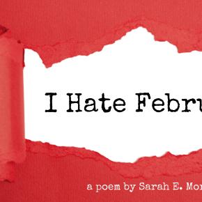 I Hate February –Poem